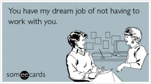 coworkers-dream-job-office-workplace-ecards-someecards